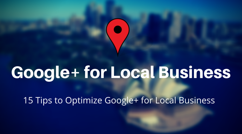 tips to optimize Google plus for local business