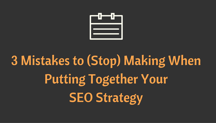 mistakes to avoid when creating seo strategy 2017