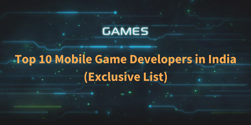 Top 10 Mobile Game Developers in India 2019 (Exclusive List)