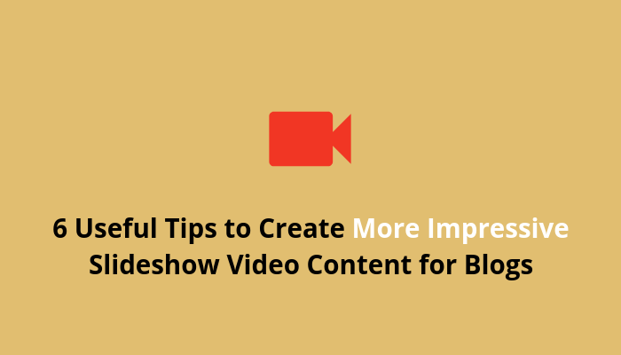 tips to create more impressive slideshow video content