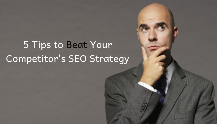 tips to beat your seo competitors startegy